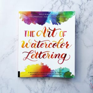 The Art of Watercolor Lettering by Kelly Klapstein Kelly Creates kellycreates.ca